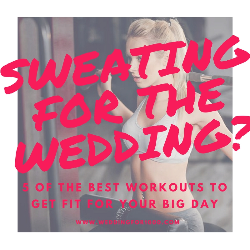 5 of the Best Workouts When You're Sweating for the Wedding - weddingfor1000.com