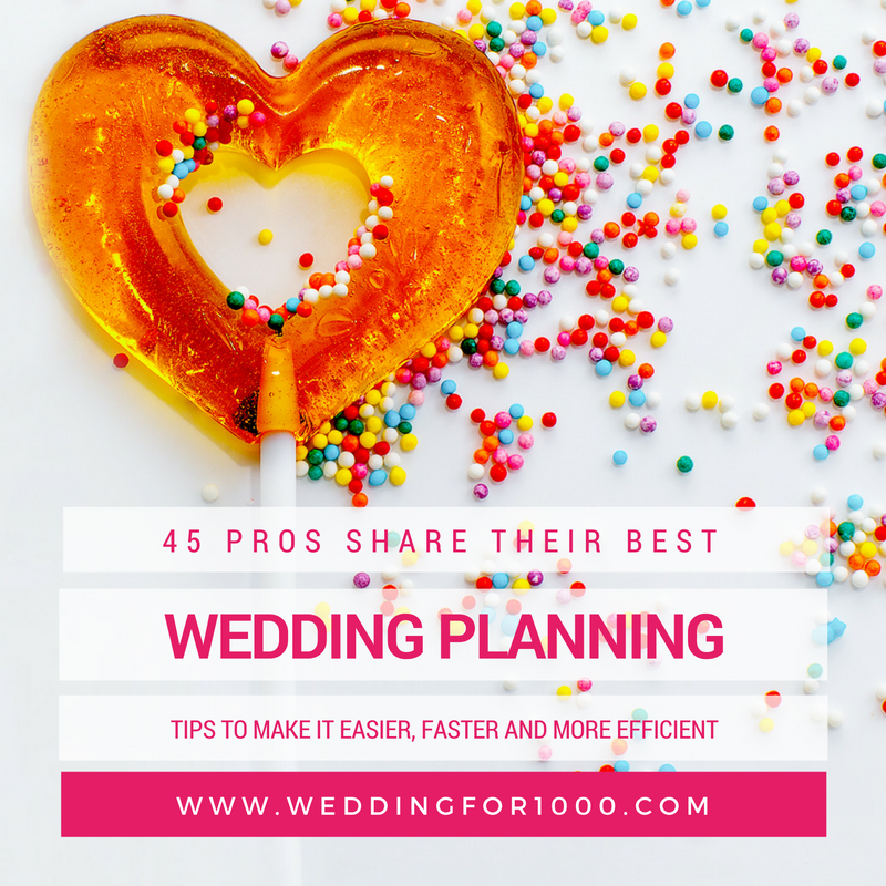 45 wedding industry experts share their top wedding planning tips - make the process faster, easier and more efficient! weddingfor1000.com